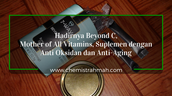 Hadirnya Beyond C, Mother of All Vitamins, Suplemen dengan Anti Oksidan dan Anti-Aging