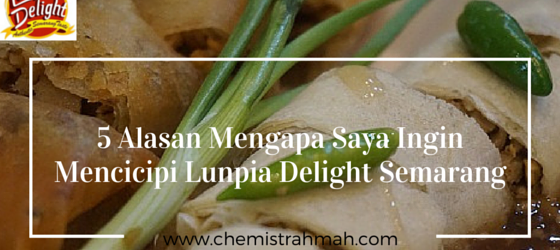 5 Alasan Mengapa Saya Ingin Mencicipi Lunpia Delight Semarang