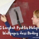 3 Langkah Praktis Melepas Wallpaper dari Dinding