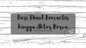 Dari Novel Romantis hingga Aktor Korea